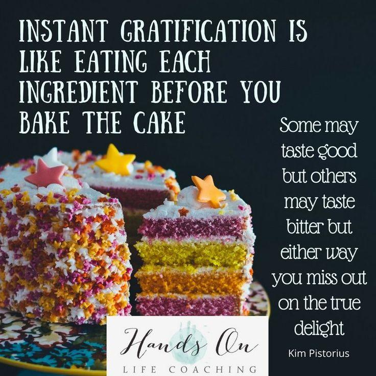 Instant gratification is not always best. #handsonlifecoaching