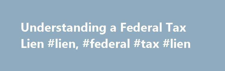 Understanding a Federal Tax Lien #lien, #federal #tax #lien http://rwanda.nef2.com/understanding-a-federal-tax-lien-lien-federal-tax-lien/  # Small Business/Self-Employed Topics Like – Click this link to Add this page to your bookmarks Share – Click this link to Share this page through email or social media Print – Click this link to Print this page Understanding a Federal Tax Lien A federal tax lien is the government's legal claim against your property when you neglect or fail to pay a tax…