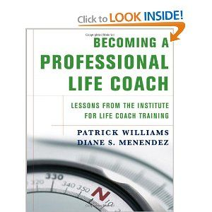 Becoming a Professional Life Coach: Lessons from the Institute of Life Coach Training -- by Patrick Williams. Click for more details.