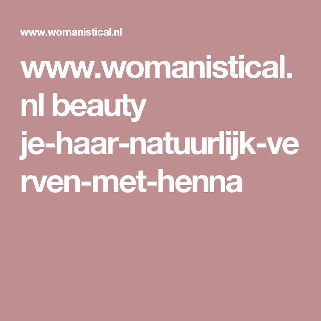 www.womanistical.nl beauty je-haar-natuurlijk-verven-met-henna