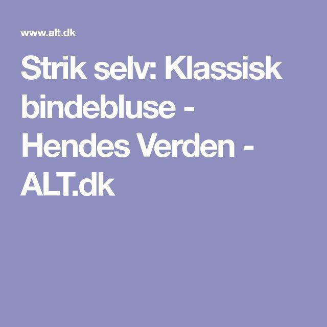 Strik selv: Klassisk bindebluse - Hendes Verden - ALT.dk