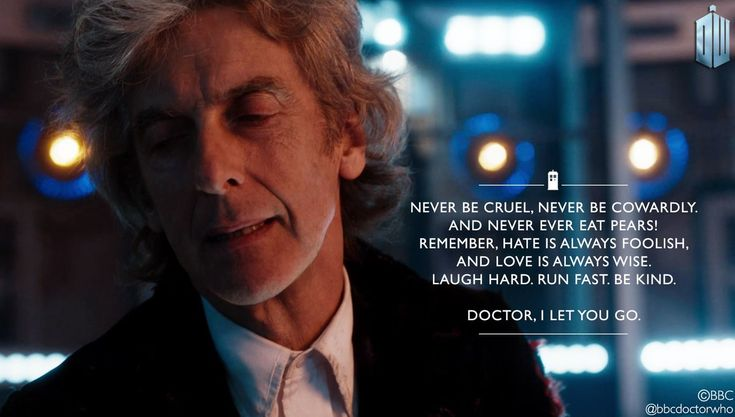 "Twelve's farewell: ""Never be cruel. Never be cowardly... Remember, hate is always foolish and love is always wise. Laugh hard. Run fast. Be kind. Doctor, I let you go."""