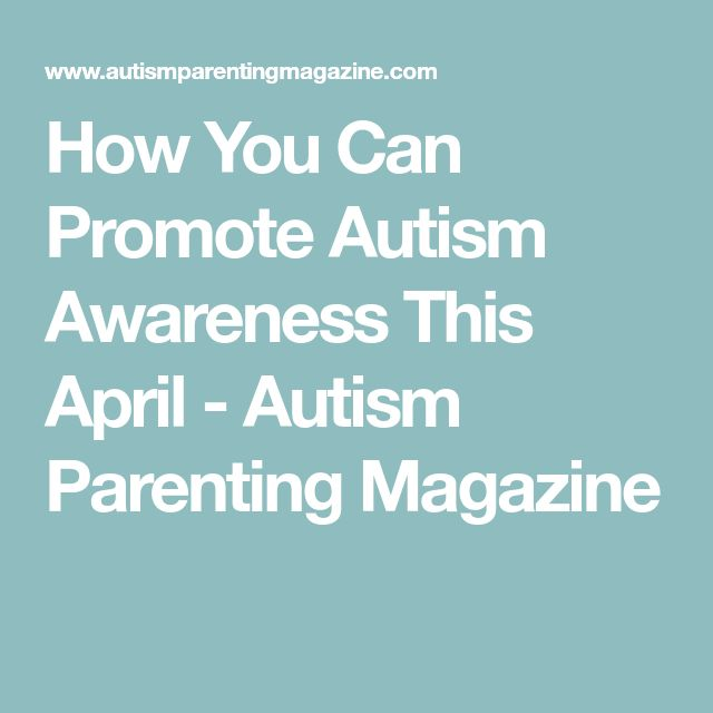 How You Can Promote Autism Awareness This April - Autism Parenting Magazine
