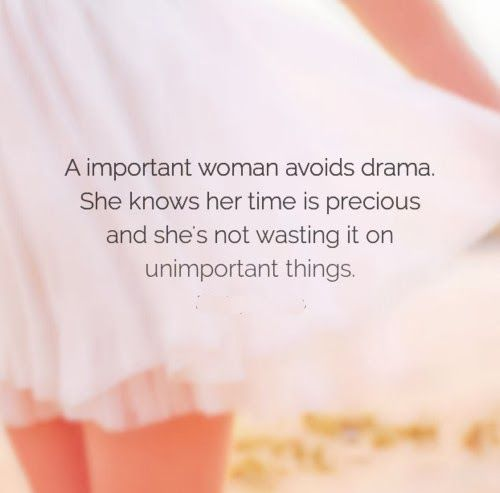 A important woman avoids drama. She knows her time is precious and she's not wasting it on unimportant things. #women #quotes