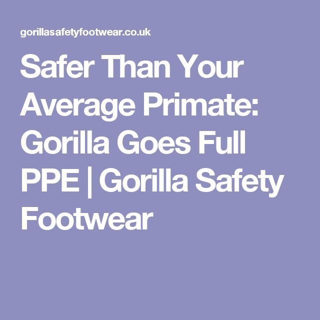Safer Than Your Average Primate: Gorilla Goes Full PPE | Gorilla Safety Footwear