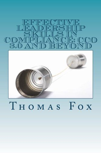 Effective Leadership Skills in Compliance: CCO 3.0 and Beyond: Thomas Fox: 9781530285297: Amazon.com: Books