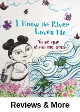 Yo sé que el río me ama (I know the river loves me). By Maya Christina Gonzalez.│The river takes care of Maya and Maya takes care of the river. As the seasons change, so do the girl and the river. The picture book inspires readers to explore and protect the natural world around them. 2009 Nominated ForeWord Magazine Book of the Year Awards, 2010 Nominated Americas Award for Children's and Young Adult Literature. Bilingual.