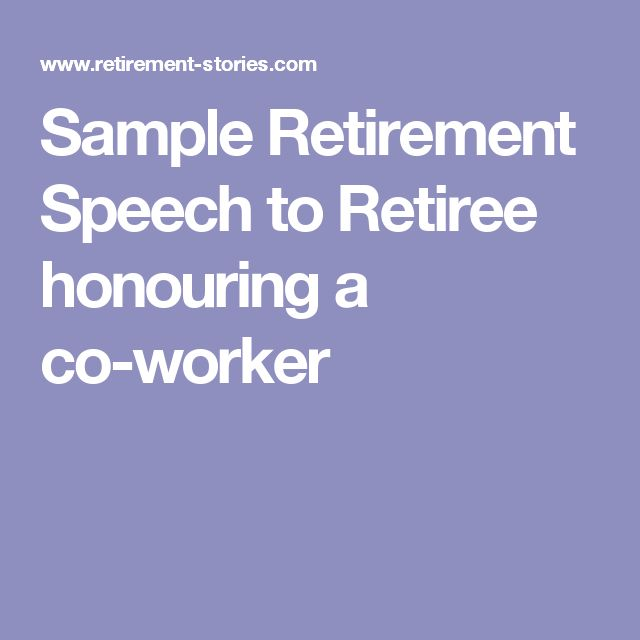 retirement speech Retirement speech a man giving a speech james dawson, a company manager , is retiring listen to this speech given at his retirement party then try the.