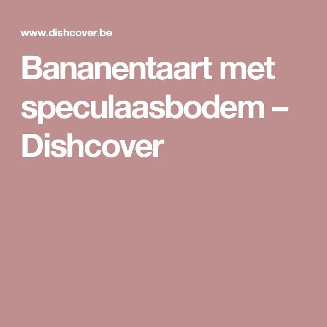 Bananentaart met speculaasbodem – Dishcover