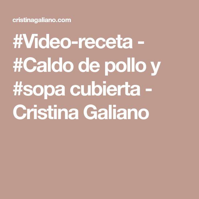 #Video-receta - #Caldo de pollo y #sopa cubierta - Cristina Galiano