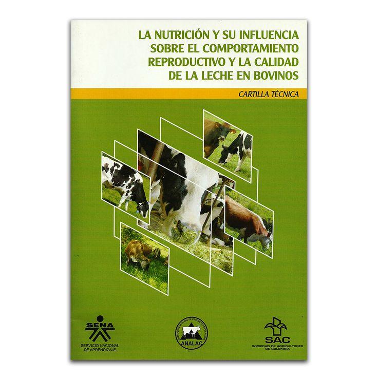 La nutrición y su influencia sobre el comportamiento reproductivo y la calidad de la leche en bovinos - Angélica Jiménez García y Luis Fernando Quevedo Martínez - Produmedios www.librosyeditores.com Editores y distribuidores.
