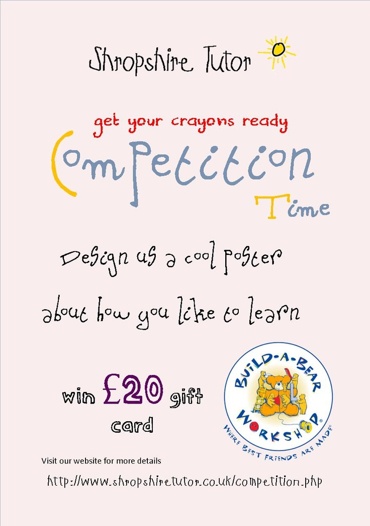 Win a £20 Build-a-Bear voucher. Design us a poster on how you like to learn. Ages 3-10. http://www.shropshiretutor.co.uk/competition.php