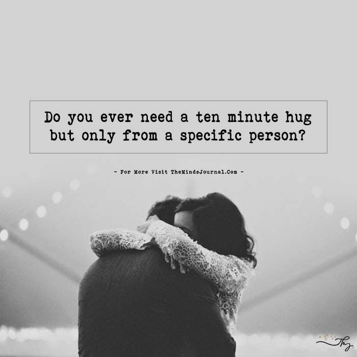 Do you ever need a ten minute hug but only from a specific person? – Mel B