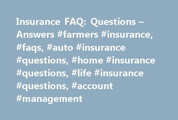 Insurance FAQ: Questions – Answers #farmers #insurance, #faqs, #auto #insurance #questions, #home #insurance #questions, #life #insurance #questions, #account #management http://long-beach.remmont.com/insurance-faq-questions-answers-farmers-insurance-faqs-auto-insurance-questions-home-insurance-questions-life-insurance-questions-account-management/  # Frequently Asked Questions I forgot my username and password. How do I log in? Trying to log into your My Farmers account, but can't remember…