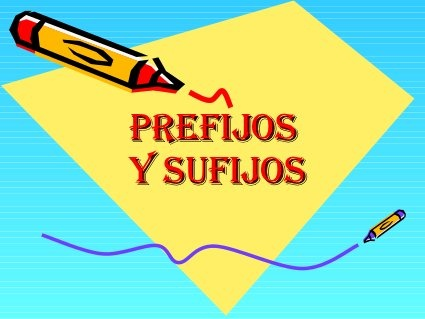 Prefijos Y Sufijos by Sussanna, via Slideshare Powerpoint