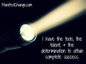 Affirmation: I have the tools, the talent, and the determination to attain complete success.    Wishing you a wonderful Wednesday,  Sheilah
