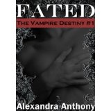 Fated (The Vampire Destiny Series Book #1) (Kindle Edition)By Alexandra Anthony