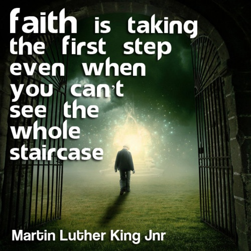 Faith Is Quotes: Faith Is Taking The First Step Even When You Can't See The