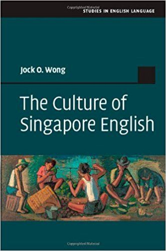 The culture of Singapore English / Jock O. Wong, National University of Singapore Publicación 	Cambridge, United Kingdom : Cambridge University Press, 2014