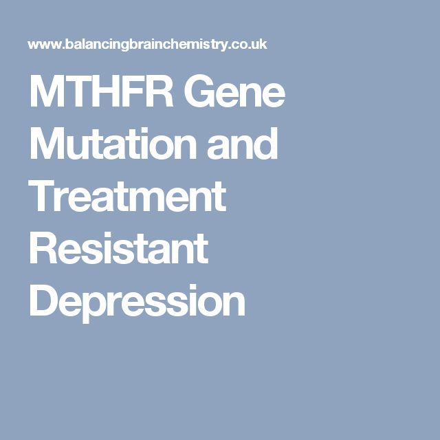 MTHFR Gene Mutation and Treatment Resistant Depression