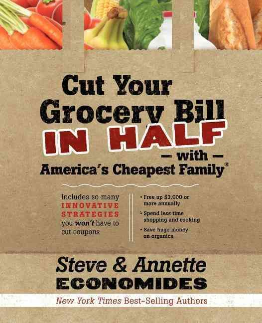 Cut Your Grocery Bill in Half with America's Cheapest Family: Includes So Many Innovative Strategies You Won't Ha...