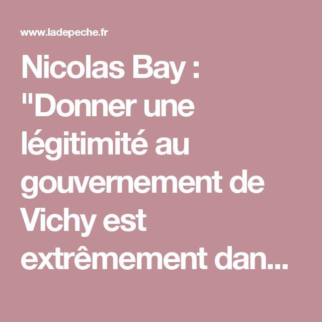 """Nicolas Bay : """"Donner une légitimité au gouvernement de Vichy est extrêmement dangereux"""""""