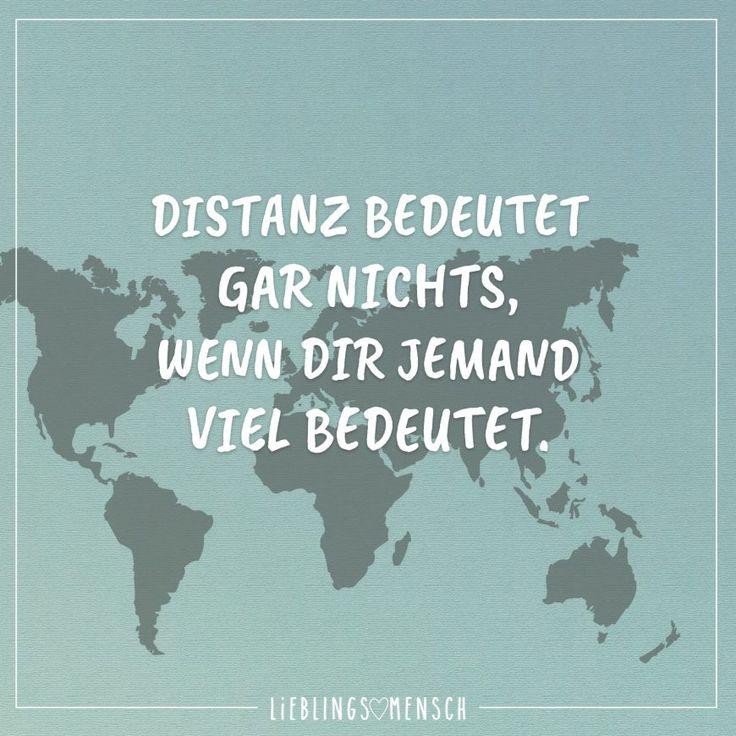 Distanz bedeutet gar nichts, wenn dir jemand viel bedeutet.