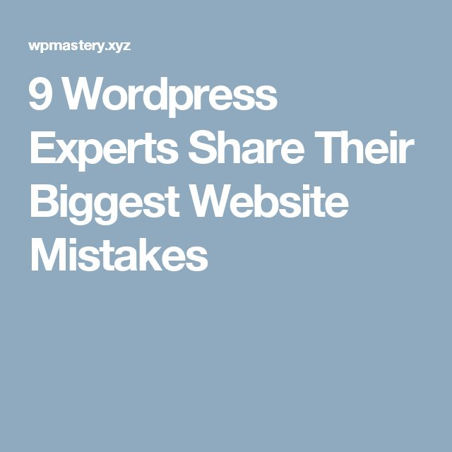 9 Wordpress Experts Share Their Biggest Website Mistakes