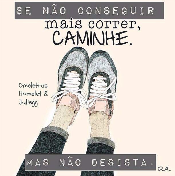 """""""Se não conseguir mais correr, caminhe. Mas não desista."""" Desconheço o autor. #running #run #corridaderua #superação #motivação"""