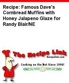 Recipe: Famous Dave's Cornbread Muffins with Honey Jalapeno Glaze for Randy Blair/NE - Recipelink.com