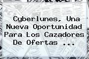 http://tecnoautos.com/wp-content/uploads/imagenes/tendencias/thumbs/cyberlunes-una-nueva-oportunidad-para-los-cazadores-de-ofertas.jpg Cyberlunes. Cyberlunes, una nueva oportunidad para los cazadores de ofertas ..., Enlaces, Imágenes, Videos y Tweets - http://tecnoautos.com/actualidad/cyberlunes-cyberlunes-una-nueva-oportunidad-para-los-cazadores-de-ofertas/