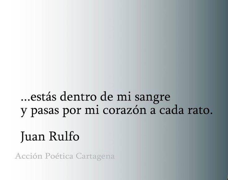 〽️ Estas dentro de mi sangre y pasas por mi corazón a cada rato. Juan Rulfo