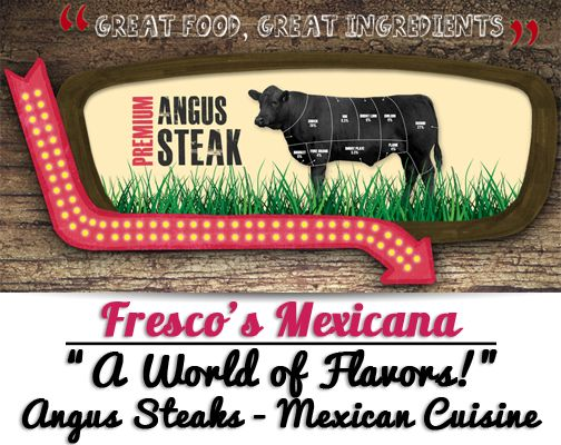Head over to Fresco's Mexicana, Tuesday-Sunday and be sure to try one of our angus steak entreè's!  Dinner Menu: http://goo.gl/QdIhPj