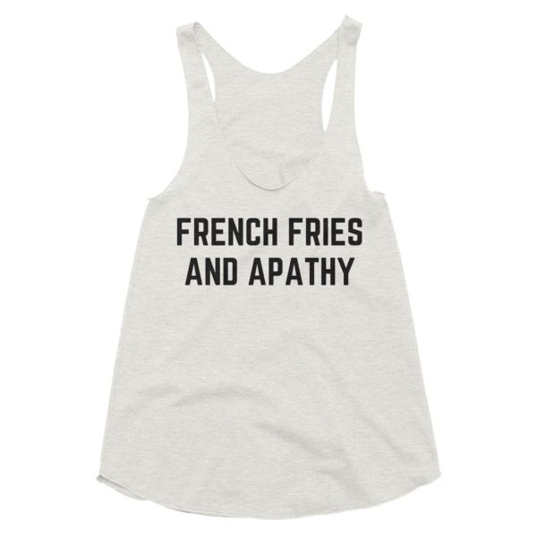 FRENCH FRIES AND APATHY - Women's racerback tank