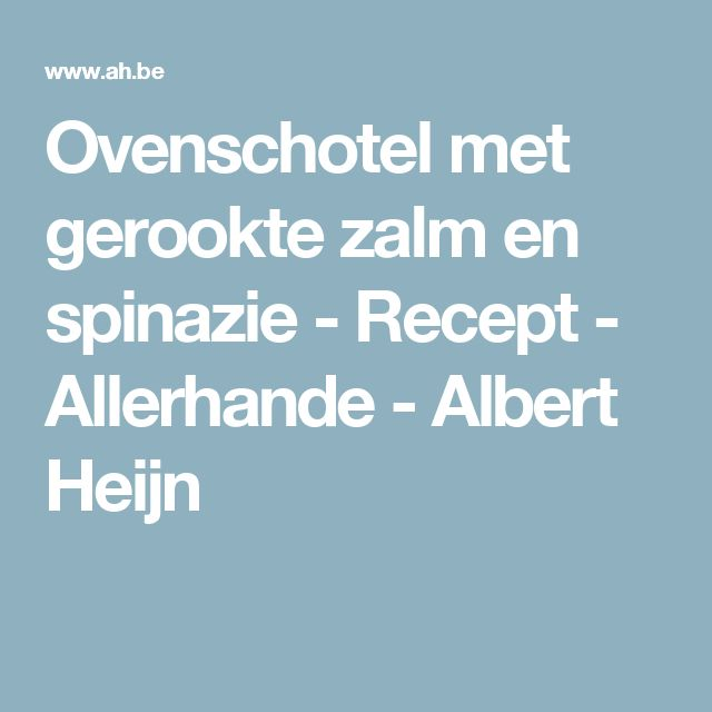 Ovenschotel met gerookte zalm en spinazie - Recept - Allerhande - Albert Heijn