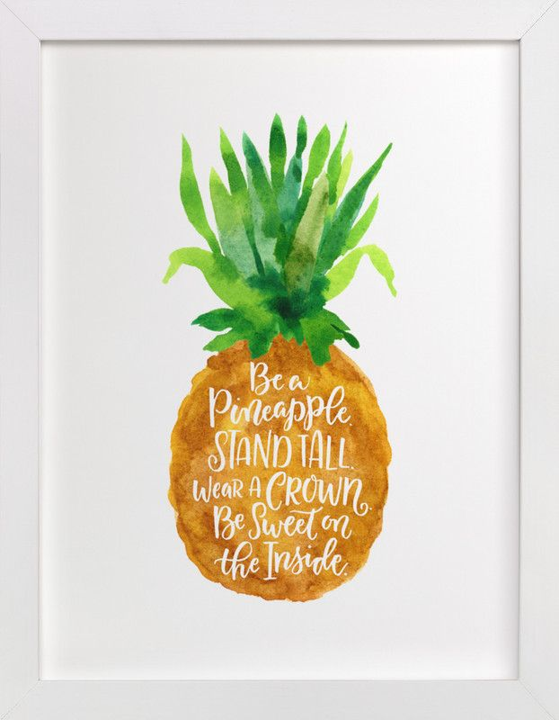 """Be A Pineapple"" by Laura Bolter Design in beautiful frame options and a variety of sizes."