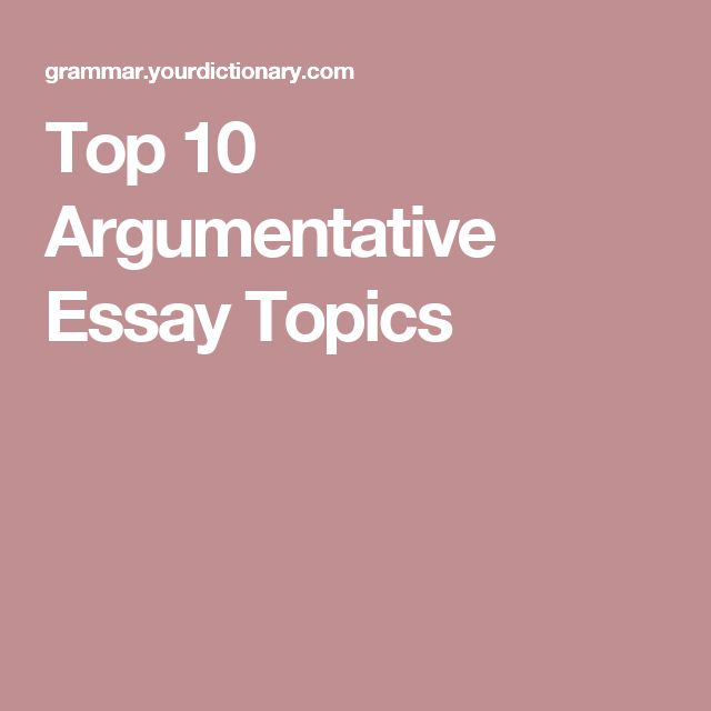 best essay topics ideas writing topics would u top 10 argumentative essay topics