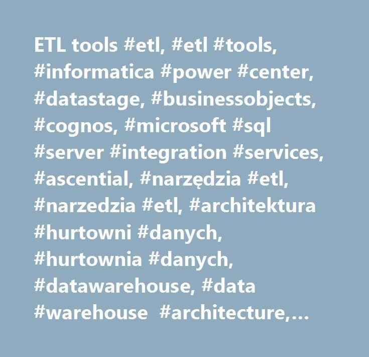 ETL tools #etl, #etl #tools, #informatica #power #center, #datastage, #businessobjects, #cognos, #microsoft #sql #server #integration #services, #ascential, #narzędzia #etl, #narzedzia #etl, #architektura #hurtowni #danych, #hurtownia #danych, #datawarehouse, #data #warehouse #architecture, #schemat #gwiazdy, #star #schema, #snowflake #schema, #schemat #płatka #śniegu, #schemat #konstelacji #faktów, #fact #constellation #schema…