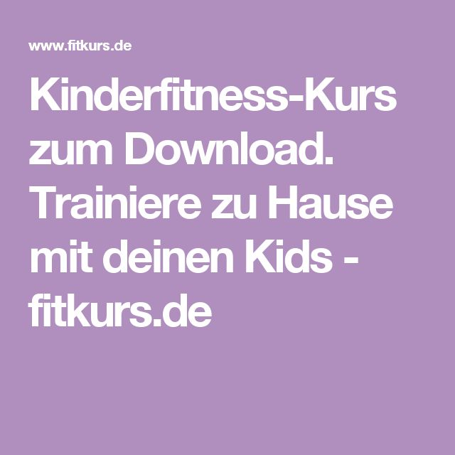 Kinderfitness-Kurs zum Download. Trainiere zu Hause mit deinen Kids - fitkurs.de