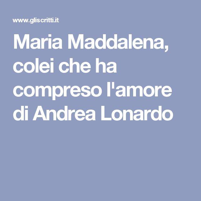 Maria Maddalena, colei che ha compreso l'amore di Andrea Lonardo