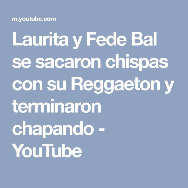 Laurita y Fede Bal se sacaron chispas con su Reggaeton y terminaron chapando - YouTube