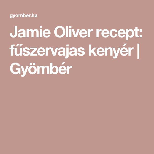 Jamie Oliver recept: fűszervajas kenyér | Gyömbér