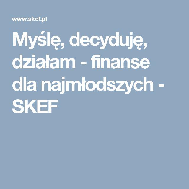 Myślę, decyduję, działam - finanse dla najmłodszych - SKEF