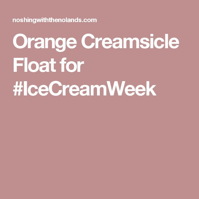 Orange Creamsicle Float for #IceCreamWeek