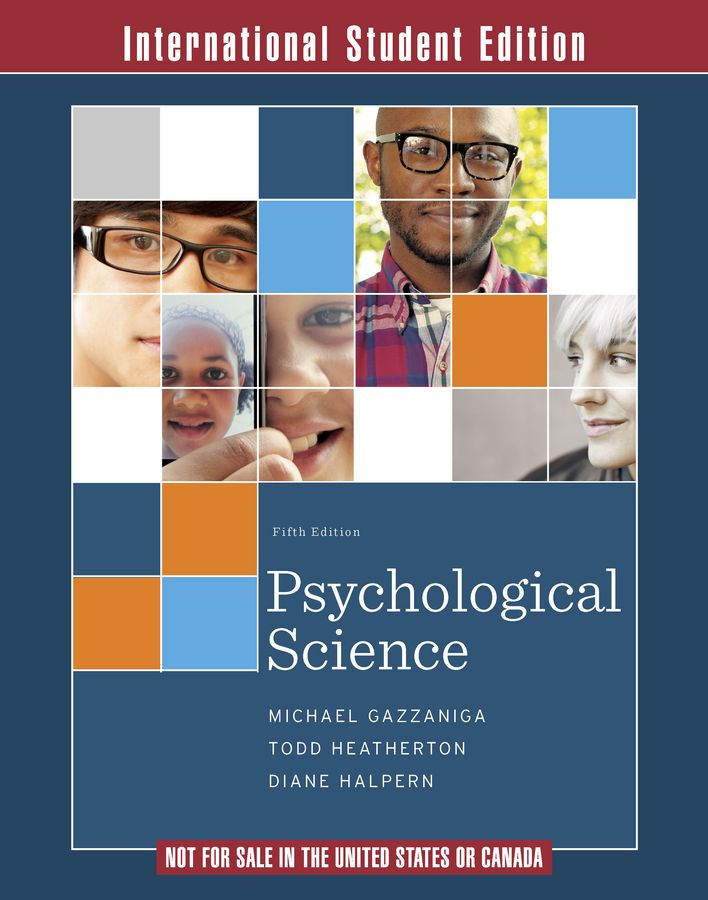 Psychological Science, 5th International Student Edition   Michael Gazzaniga,  Todd Heatherton,  Diane Halpern  Psychological Science, 5th International Student Edition reflects the latest APA Guidelines and accompanied by an exciting, new, formative, adaptive online learning tool, the Fifth Edition, will train your students to be savvy, scientific thinkers.