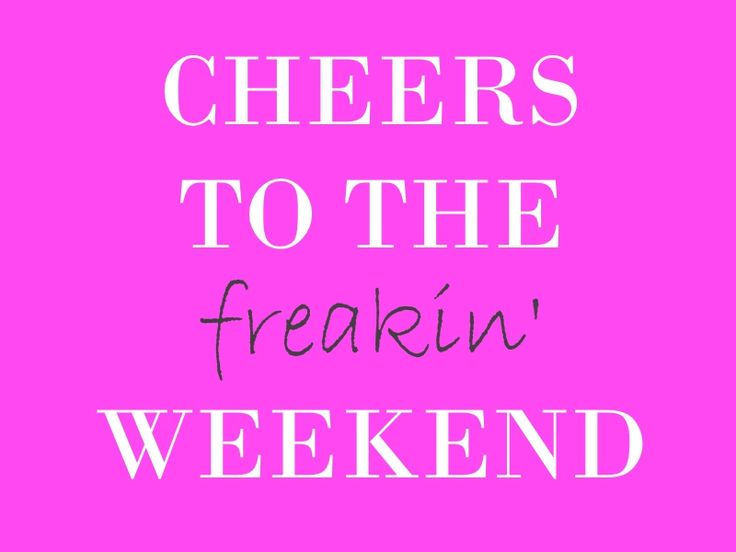 Cheers To The Weekend Quotes Hallie Runs With Style Cheers To