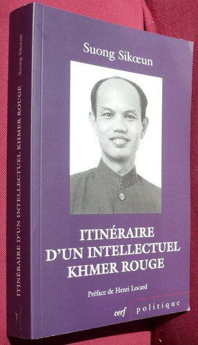 Itinéraire d'un intellectuel khmer rouge (JOURNEY OF A KHMER ROUGE INTELLECTUAL)  - SUONG SIKOEUN    http://www.slideshare.net/mparsons101/pourquoi-les-khmers-rouges-understanding-democratic-kampuchea-dr-henri-locard     http://ongthonghoeung.over-blog.com/article-itineraire-d-un-intellectuel-khmer-rouge-118342137.html   || from a fatherless peasant family to Sorbonne scholarship student to Cambodia Foreign Ministry senior official