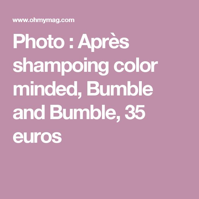 Photo : Après shampoing color minded, Bumble and Bumble, 35 euros