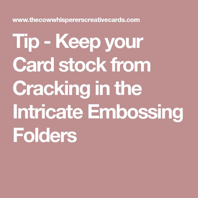 Tip - Keep your Card stock from Cracking in the Intricate Embossing Folders
