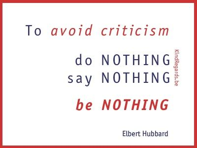 To avoid criticism: do nothing, say nothing, be nothing.